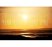 Your Kiss Is Like Fire Photographic Print