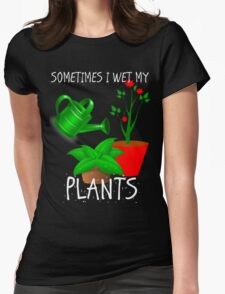 Sometimes I Wet My Plants Womens Fitted T-Shirt