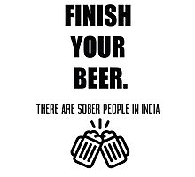 Funny shirt - Finish your beer - Beer shirt Photographic Print