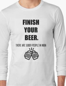 Funny shirt - Finish your beer - Beer shirt Long Sleeve T-Shirt