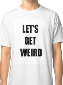 Funny shirt - Lets get weird - Funny clothes Classic T-Shirt