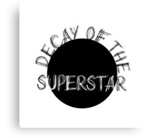DECAY OF THE SUPERSTAR Canvas Print