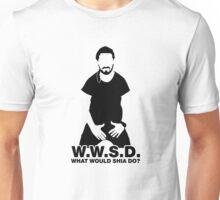 What Would Shia LaBeouf Do?  Unisex T-Shirt