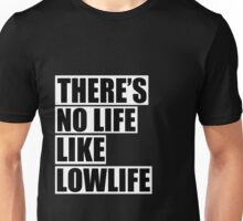 No life like lowlife Unisex T-Shirt