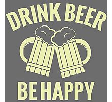 Drink Beer, Be Happy - T-Shirt & More Photographic Print