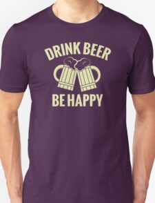 Drink Beer, Be Happy - T-Shirt & More T-Shirt