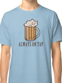Draft Beer: Always on Tap Classic T-Shirt