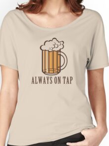 Draft Beer: Always on Tap Women's Relaxed Fit T-Shirt