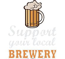 Drink Local Beer: Support Your Local Brewery Photographic Print