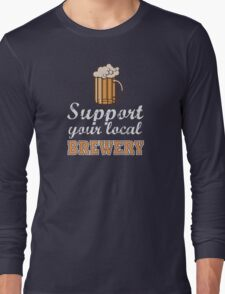 Drink Local Beer: Support Your Local Brewery Long Sleeve T-Shirt
