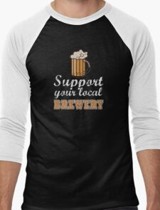 Drink Local Beer: Support Your Local Brewery Men's Baseball ¾ T-Shirt