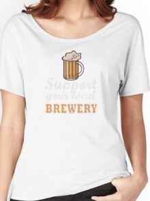 Drink Local Beer: Support Your Local Brewery Women's Relaxed Fit T-Shirt