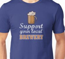 Drink Local Beer: Support Your Local Brewery Unisex T-Shirt