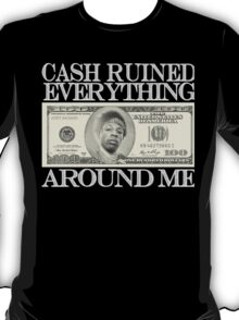 CASH RUINED EVERYTHING AROUND ME - ON BLACK T-Shirt