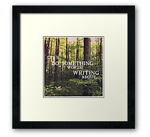 Do Something Worth Writing Framed Print
