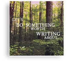 Do Something Worth Writing Canvas Print