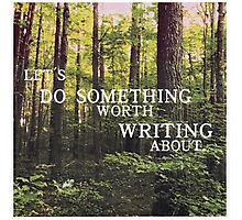 Do Something Worth Writing Photographic Print