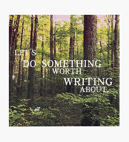 Do Something Worth Writing Photographic Print