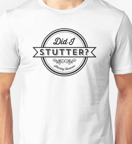 The Office Dunder Mifflin Stanley Hudson Quote - Did I Stutter? Unisex T-Shirt