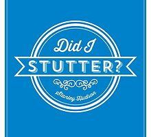 The Office Stanley Hudson Quote - Did I Stutter? by noondaydesign