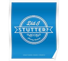 The Office Dunder Mifflin Stanley Hudson Quote - Did I Stutter? Poster