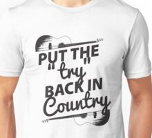 Put the Try Back in Country Unisex T-Shirt