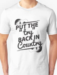 Put the Try Back in Country T-Shirt