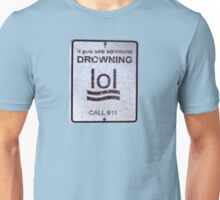If you see someone drowning be sure to lol Unisex T-Shirt