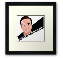 I Love Robin Williams Framed Print