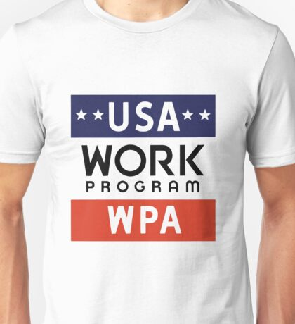 Works Progress Administration Put People to Work (WPA) Unisex T-Shirt