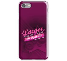 Larger Than Life Is Just The Right Size iPhone Case/Skin