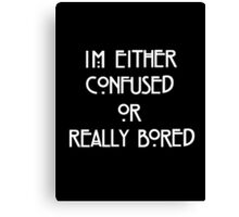 Im Either Confused Or Bored Canvas Print