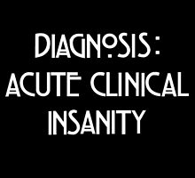 Acute Clinical Insanity by cailinB
