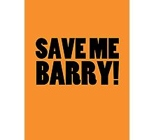 Save Me Barry! Photographic Print