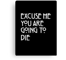 You Are Going To Die Canvas Print