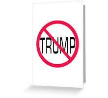 Trump not for president Greeting Card