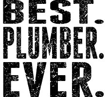 Best. Plumber. Ever. by GiftIdea