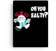 Oh you Salty?? Canvas Print
