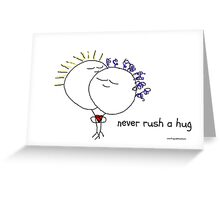 Never rush a hug Greeting Card