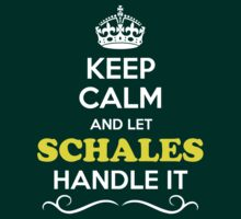 Keep Calm and Let SCHALES Handle it T-Shirt