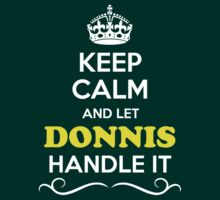 Keep Calm and Let DONNIS Handle it T-Shirt