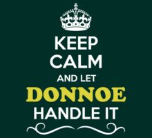 Keep Calm and Let DONNOE Handle it T-Shirt