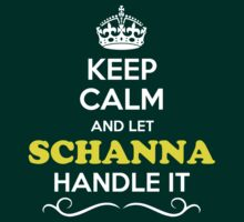 Keep Calm and Let SCHANNA Handle it T-Shirt