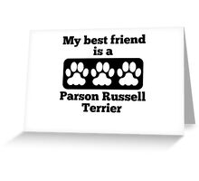 My Best Friend Is A Parson Russell Terrier Greeting Card