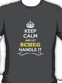 Keep Calm and Let SCHEG Handle it T-Shirt