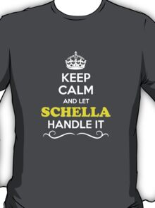 Keep Calm and Let SCHELLA Handle it T-Shirt