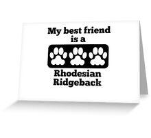 My Best Friend Is A Rhodesian Ridgeback Greeting Card