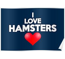 I love hamsters Poster
