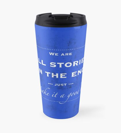 Just Make Your Story A Good One Travel Mug