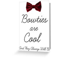 Bowties Are Cool and Always Will Be Greeting Card